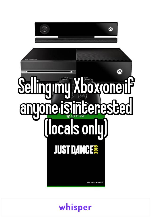 Selling my Xbox one if anyone is interested (locals only)