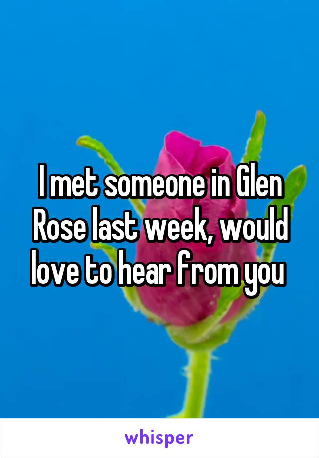 I met someone in Glen Rose last week, would love to hear from you