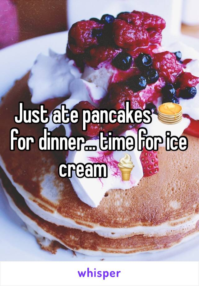 Just ate pancakes 🥞 for dinner... time for ice cream 🍦