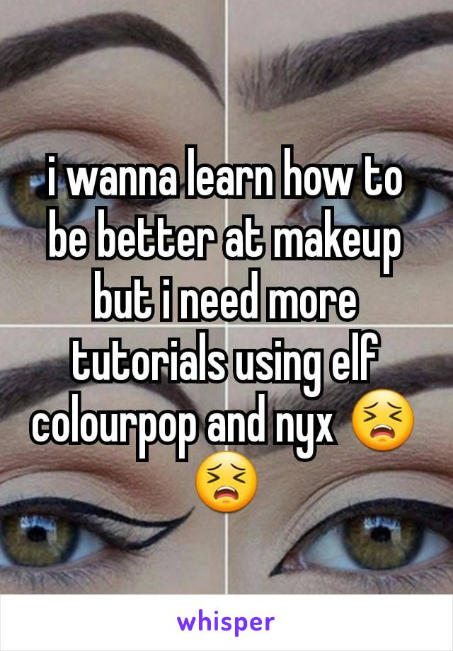 i wanna learn how to be better at makeup but i need more tutorials using elf colourpop and nyx 😣😣