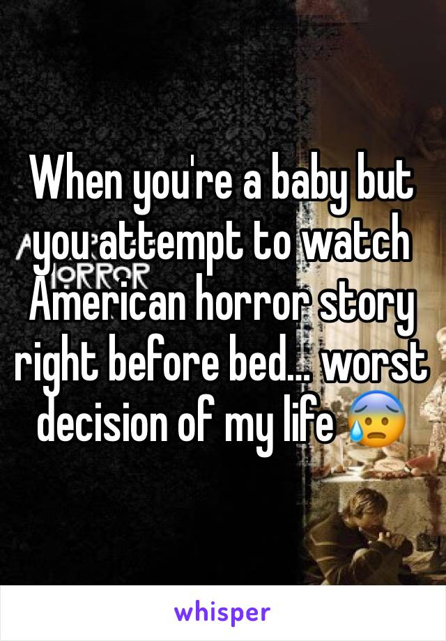 When you're a baby but you attempt to watch American horror story right before bed… worst decision of my life 😰