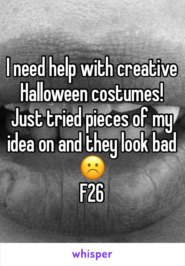 I need help with creative Halloween costumes! Just tried pieces of my idea on and they look bad ☹️ F26