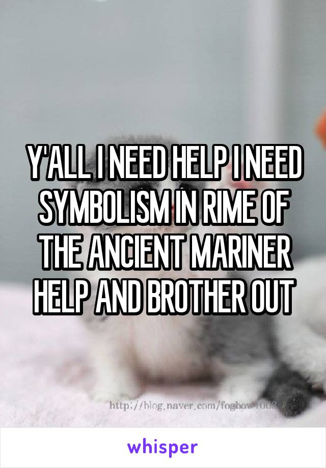 Y'ALL I NEED HELP I NEED SYMBOLISM IN RIME OF THE ANCIENT MARINER HELP AND BROTHER OUT