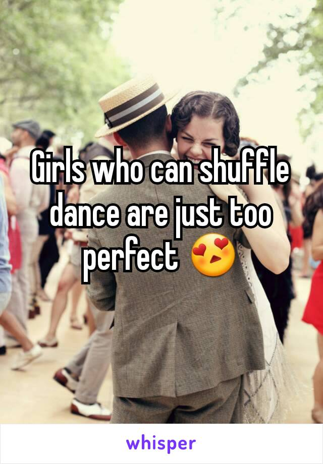 Girls who can shuffle dance are just too perfect 😍