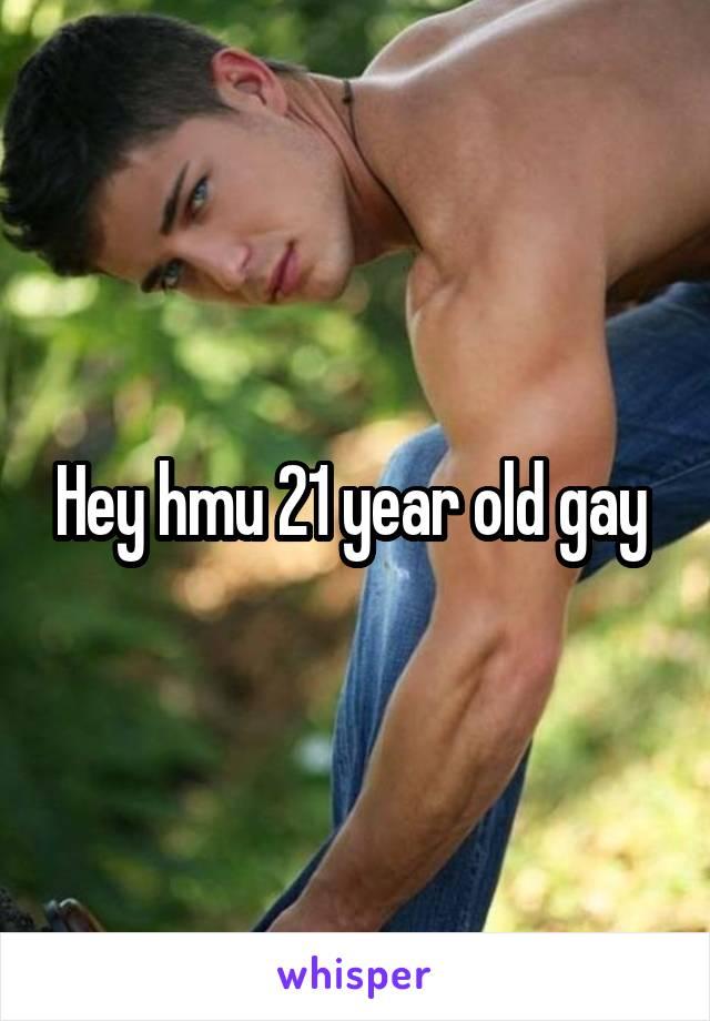 Hey hmu 21 year old gay