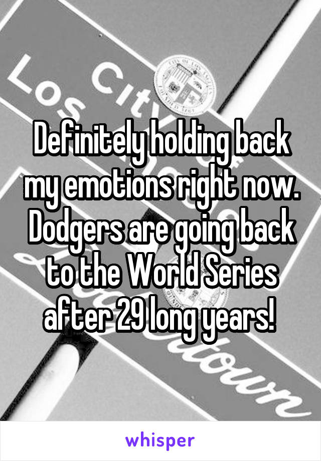 Definitely holding back my emotions right now. Dodgers are going back to the World Series after 29 long years!