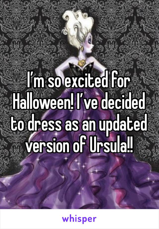 I'm so excited for Halloween! I've decided to dress as an updated version of Ursula!!