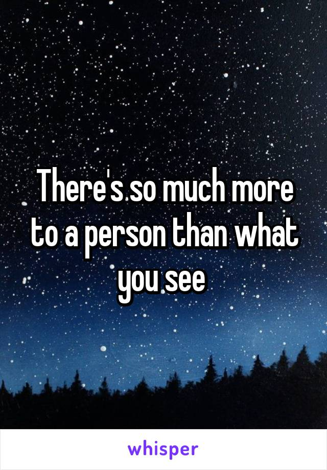 There's so much more to a person than what you see
