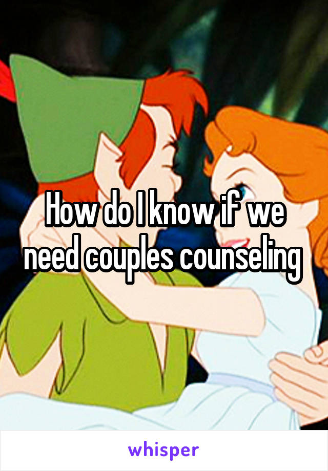 How do I know if we need couples counseling