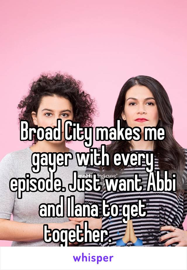 Broad City makes me gayer with every episode. Just want Abbi and Ilana to get together. 🙏🏼