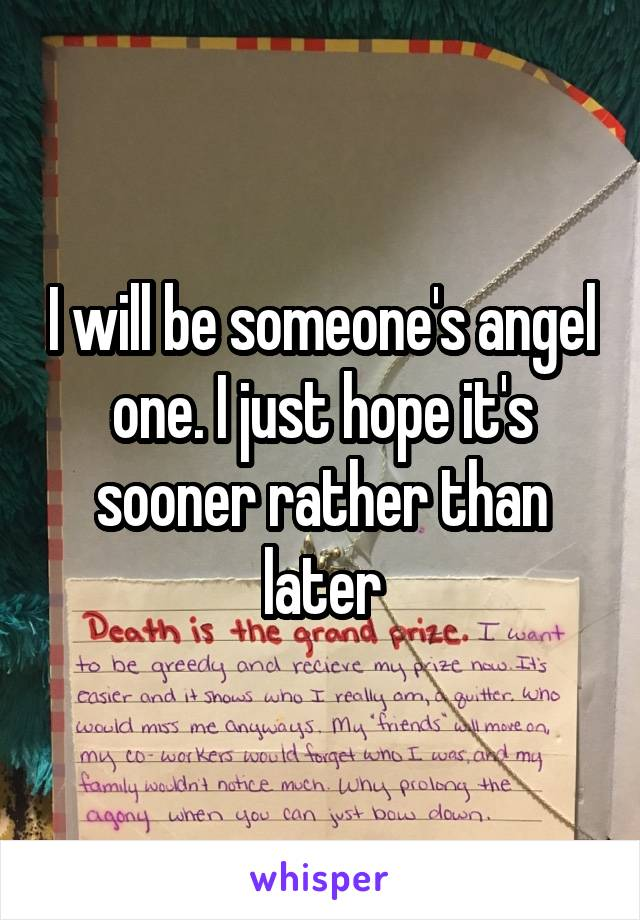 I will be someone's angel one. I just hope it's sooner rather than later