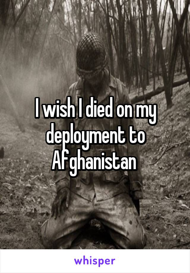 I wish I died on my deployment to Afghanistan