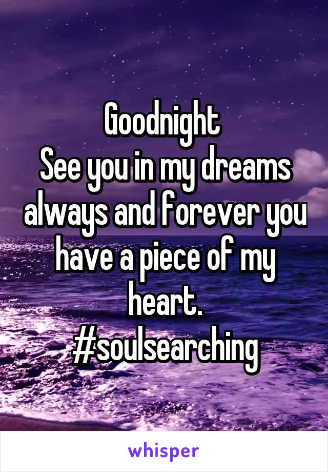 Goodnight  See you in my dreams always and forever you have a piece of my heart. #soulsearching