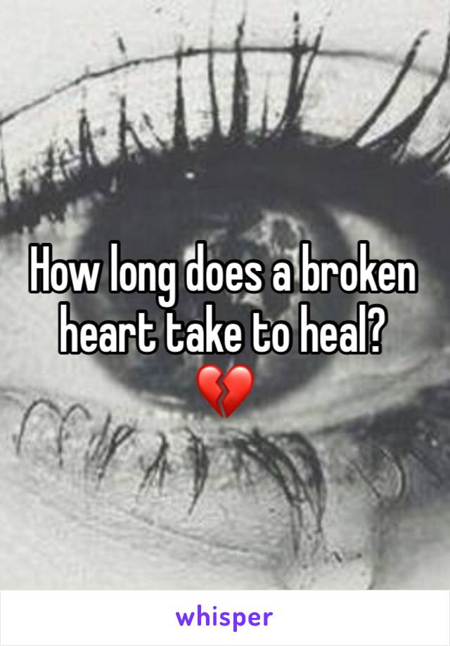How long does a broken heart take to heal? 💔