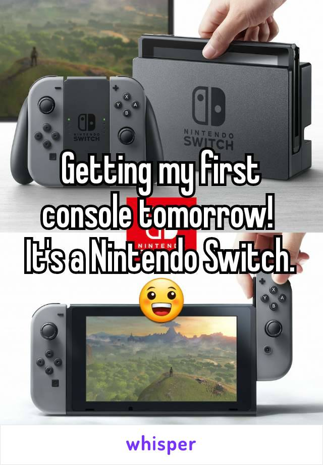 Getting my first console tomorrow!  It's a Nintendo Switch. 😀