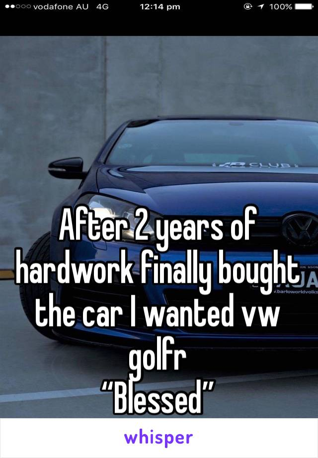 """After 2 years of hardwork finally bought the car I wanted vw golfr  """"Blessed"""""""