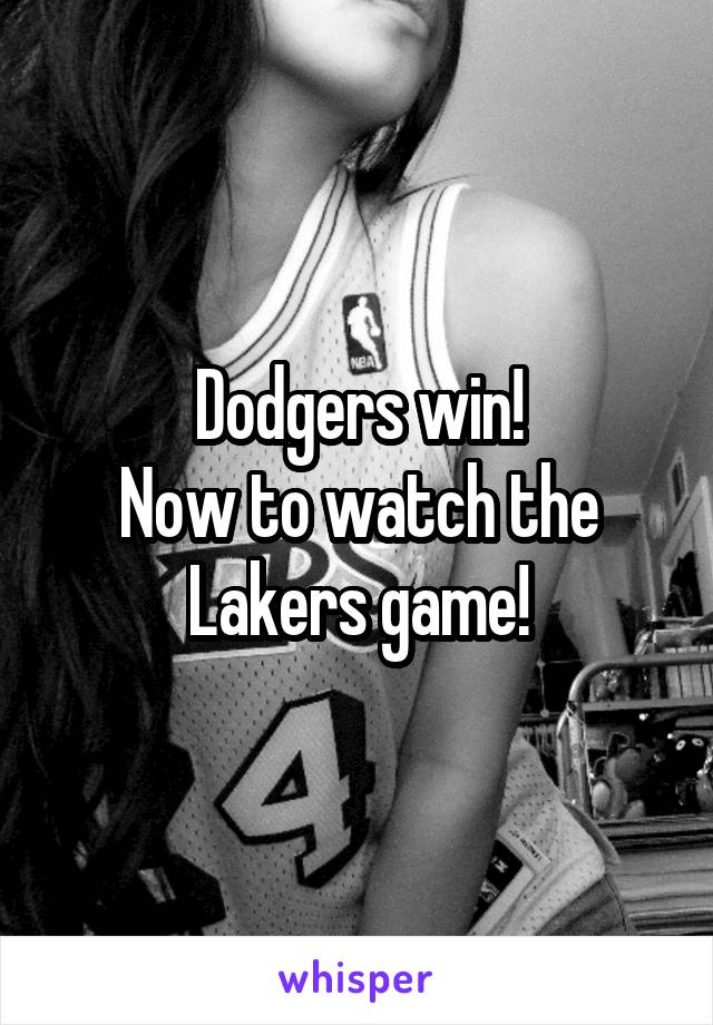 Dodgers win! Now to watch the Lakers game!