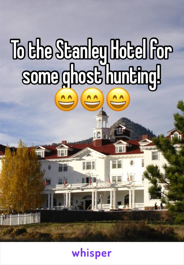 To the Stanley Hotel for some ghost hunting!  😄😄😄