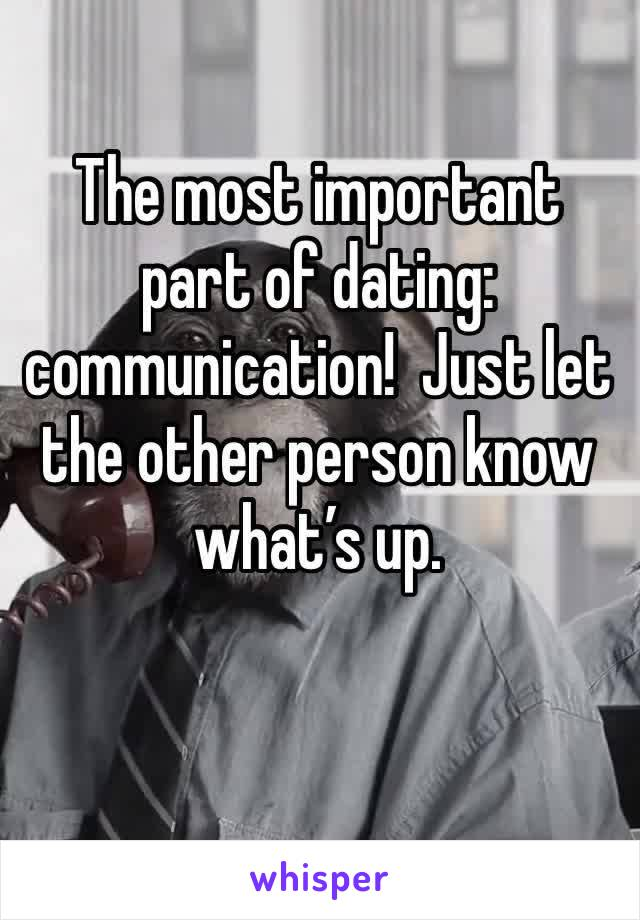 The most important part of dating: communication!  Just let the other person know what's up.