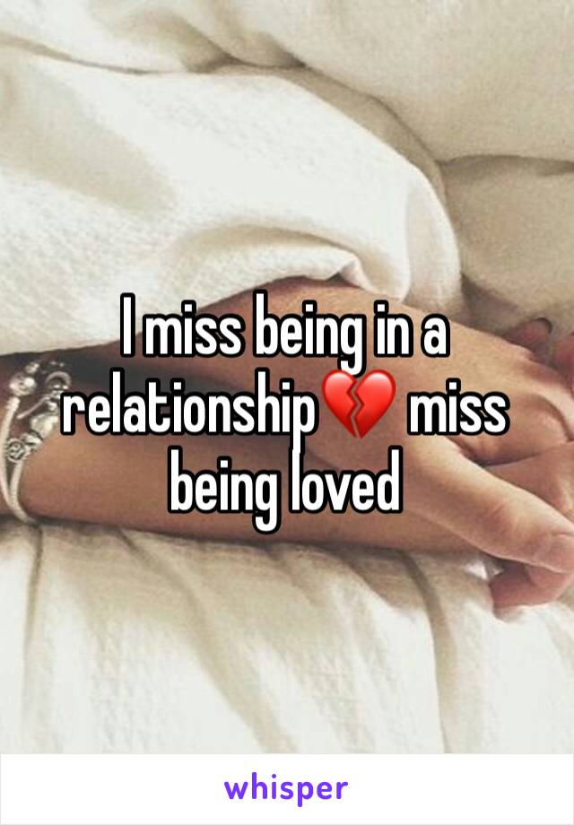 I miss being in a relationship💔 miss being loved