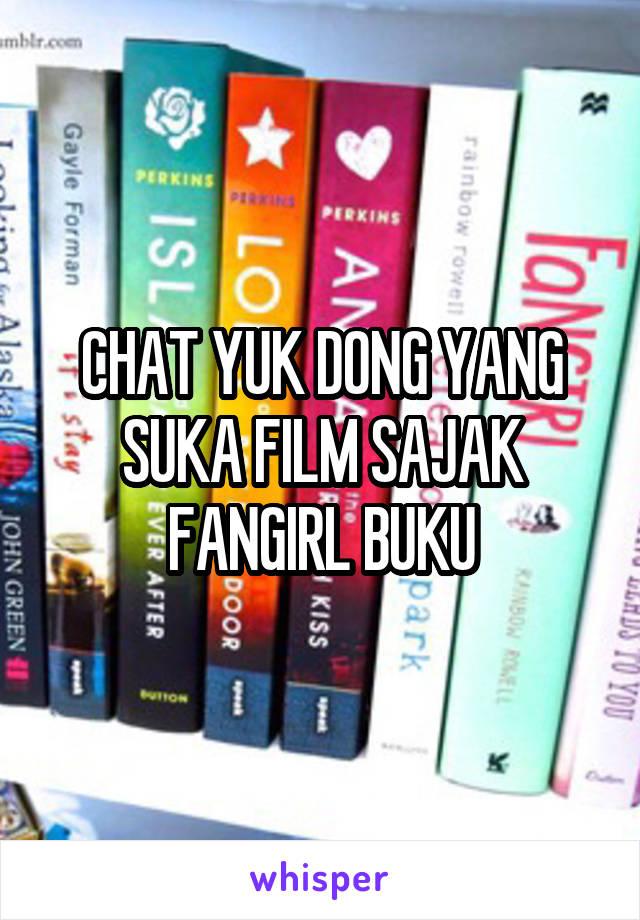 CHAT YUK DONG YANG SUKA FILM SAJAK FANGIRL BUKU