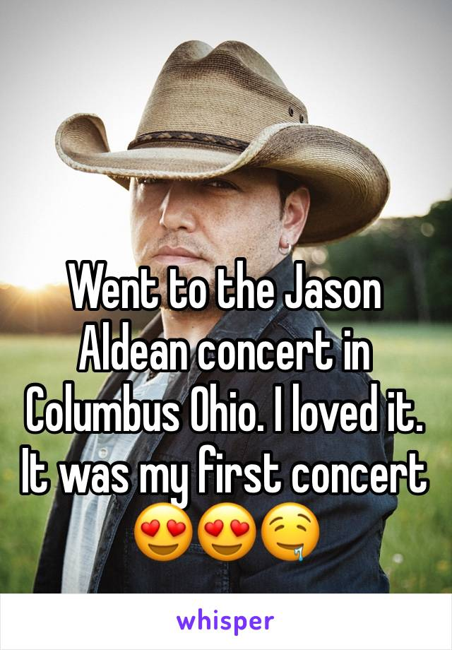Went to the Jason Aldean concert in Columbus Ohio. I loved it. It was my first concert 😍😍🤤