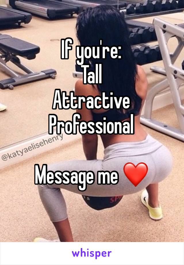 If you're: Tall  Attractive  Professional   Message me ❤️