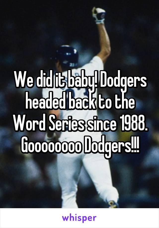 We did it baby! Dodgers headed back to the Word Series since 1988. Goooooooo Dodgers!!!