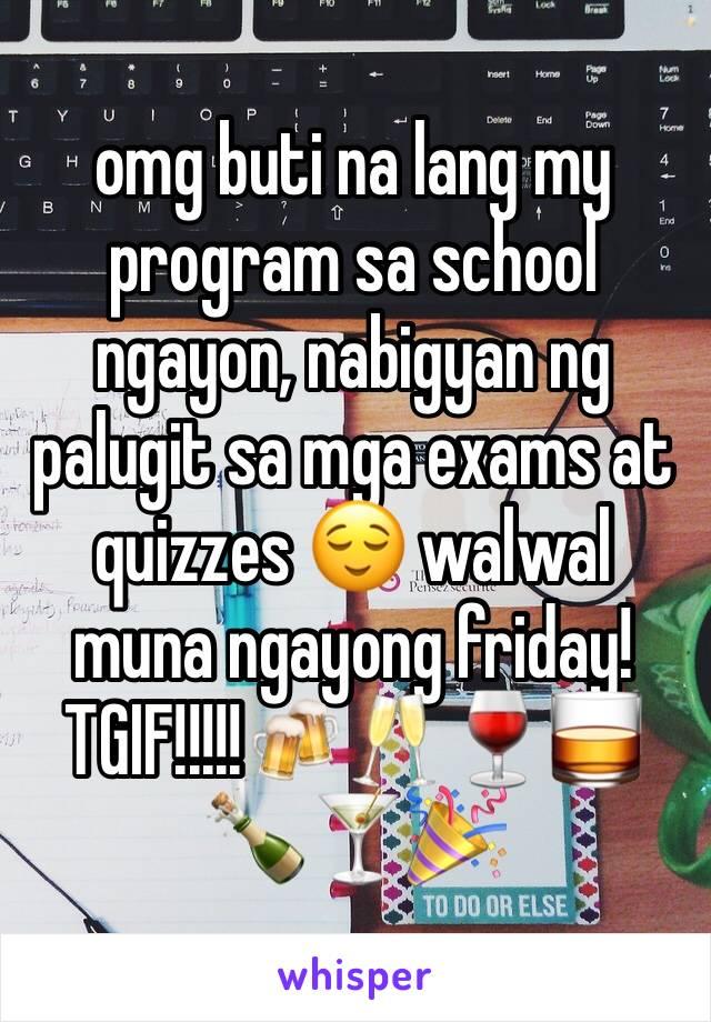 omg buti na lang my program sa school ngayon, nabigyan ng palugit sa mga exams at quizzes 😌 walwal muna ngayong friday! TGIF!!!!!🍻🥂🍷🥃🍾🍸🎉