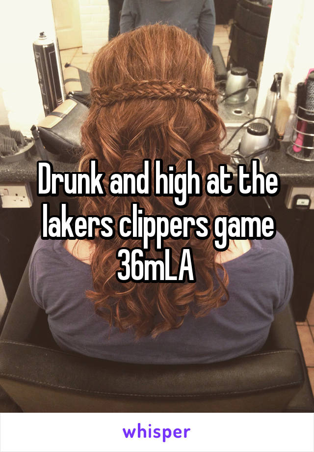 Drunk and high at the lakers clippers game 36mLA