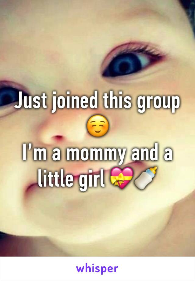 Just joined this group ☺️  I'm a mommy and a little girl 💝🍼