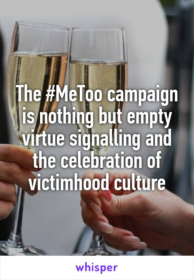 The #MeToo campaign is nothing but empty virtue signalling and the celebration of victimhood culture