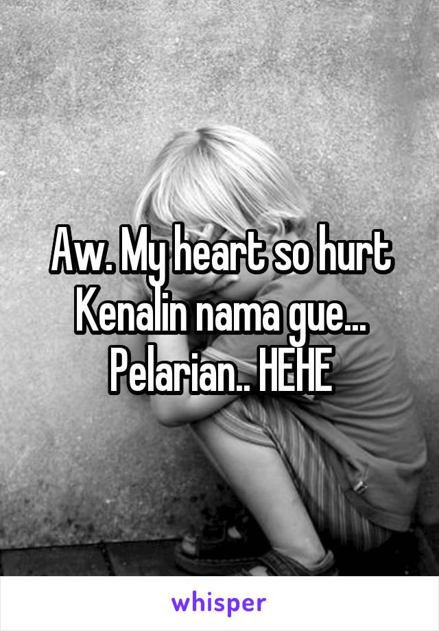 Aw. My heart so hurt Kenalin nama gue... Pelarian.. HEHE