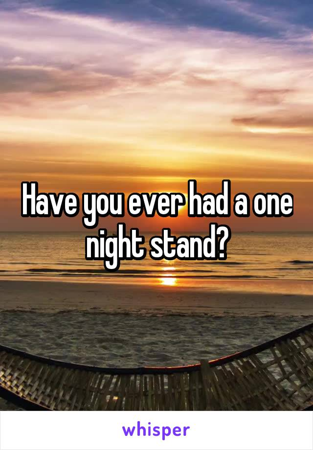 Have you ever had a one night stand?