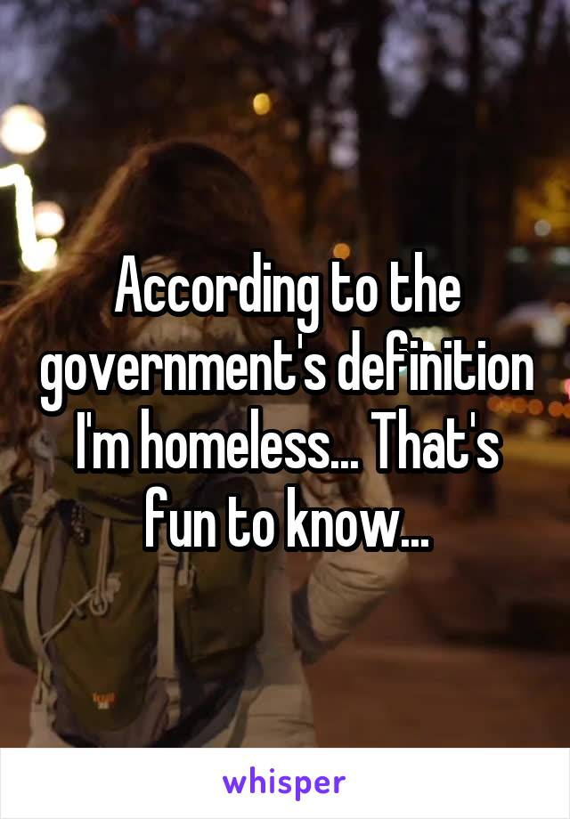According to the government's definition I'm homeless... That's fun to know...