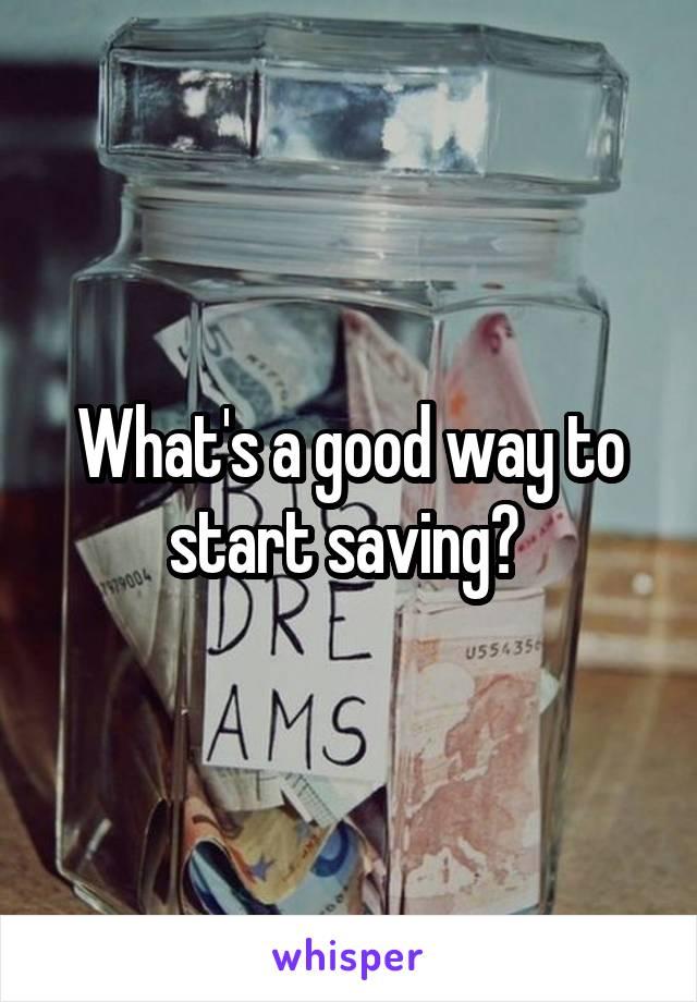 What's a good way to start saving?