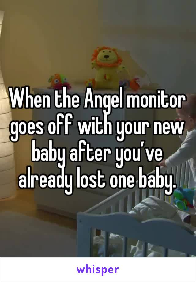 When the Angel monitor goes off with your new baby after you've already lost one baby.