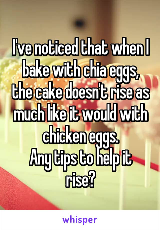 I've noticed that when I bake with chia eggs, the cake doesn't rise as much like it would with chicken eggs. Any tips to help it rise?