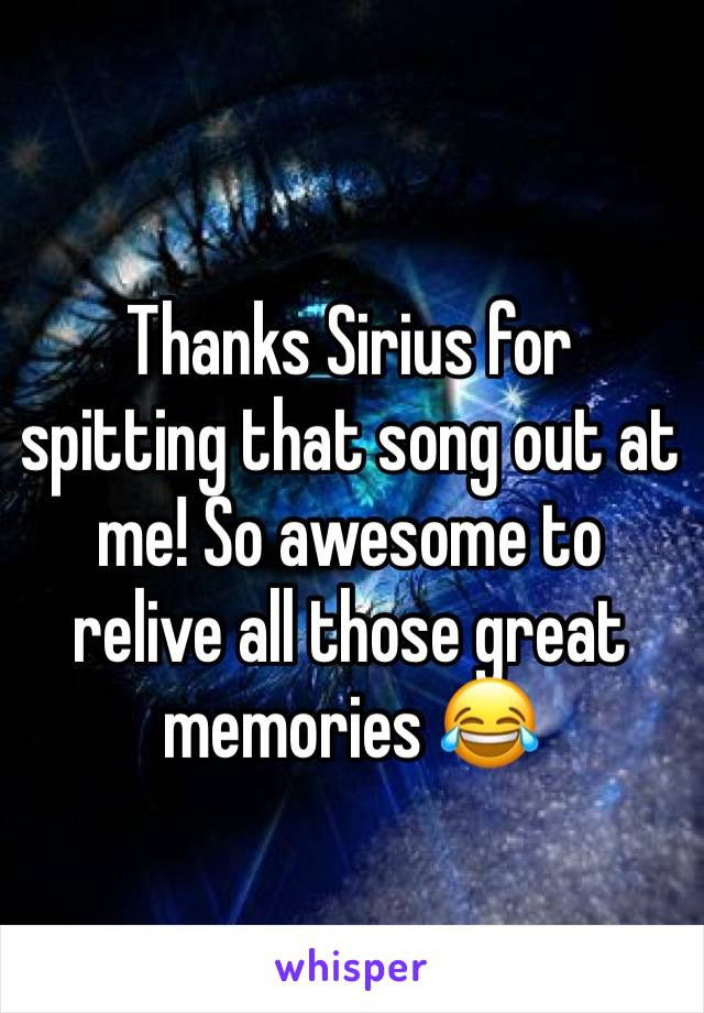 Thanks Sirius for spitting that song out at me! So awesome to relive all those great memories 😂