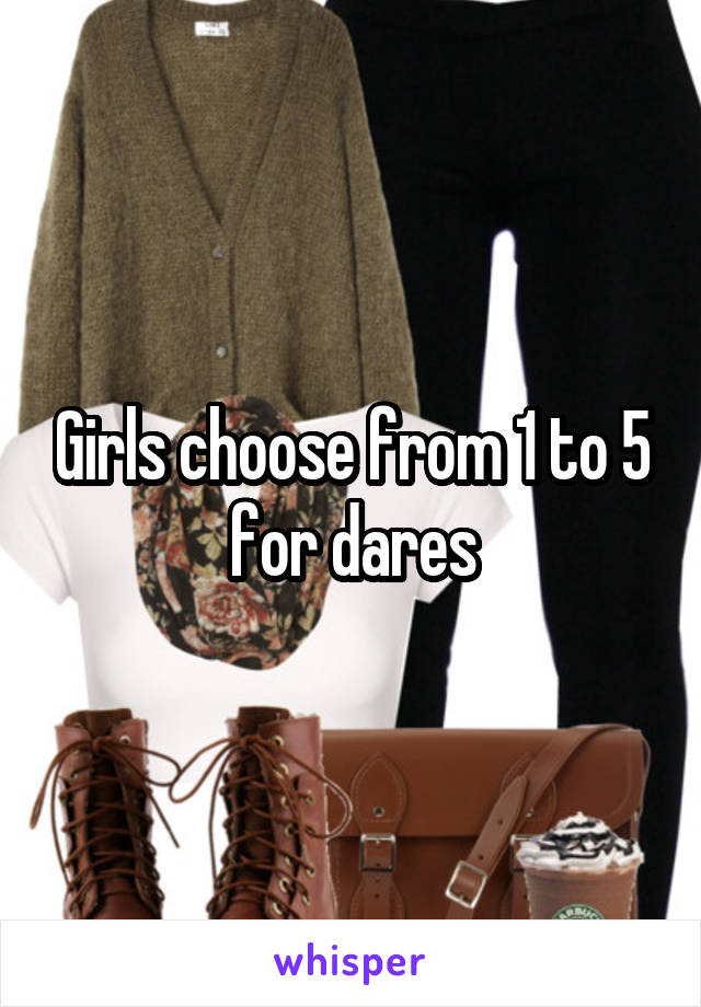 Girls choose from 1 to 5 for dares