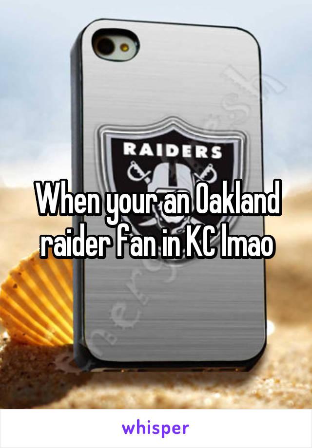 When your an Oakland raider fan in KC lmao