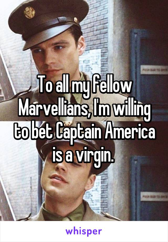 To all my fellow Marvellians, I'm willing to bet Captain America is a virgin.