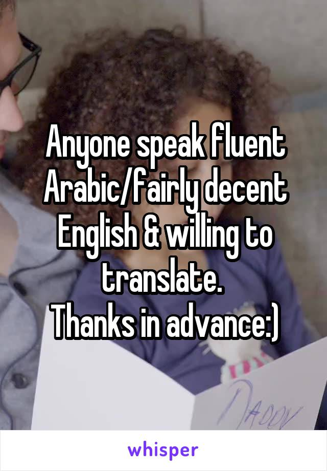 Anyone speak fluent Arabic/fairly decent English & willing to translate.  Thanks in advance:)