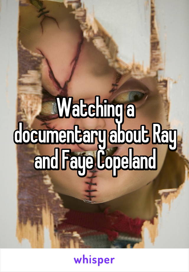 Watching a documentary about Ray and Faye Copeland