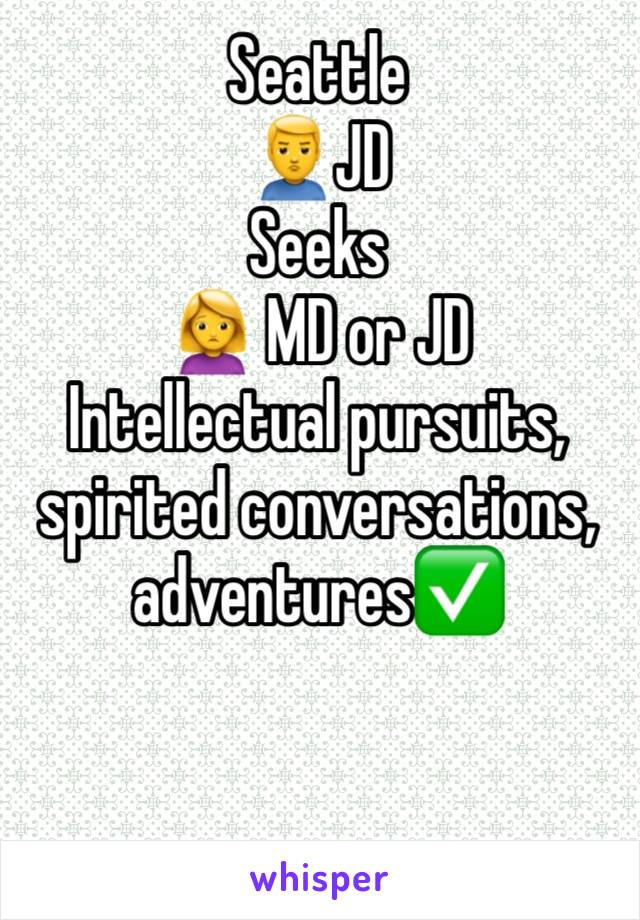 Seattle 🙎‍♂️JD Seeks  🙍 MD or JD Intellectual pursuits, spirited conversations, adventures✅