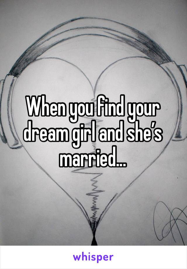 When you find your dream girl and she's married...