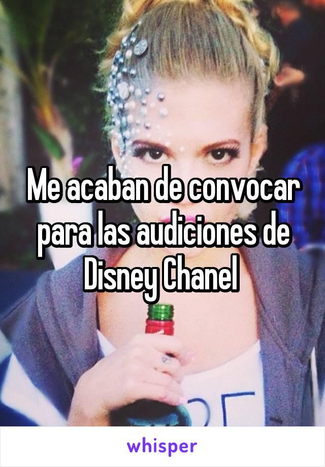 Me acaban de convocar para las audiciones de Disney Chanel