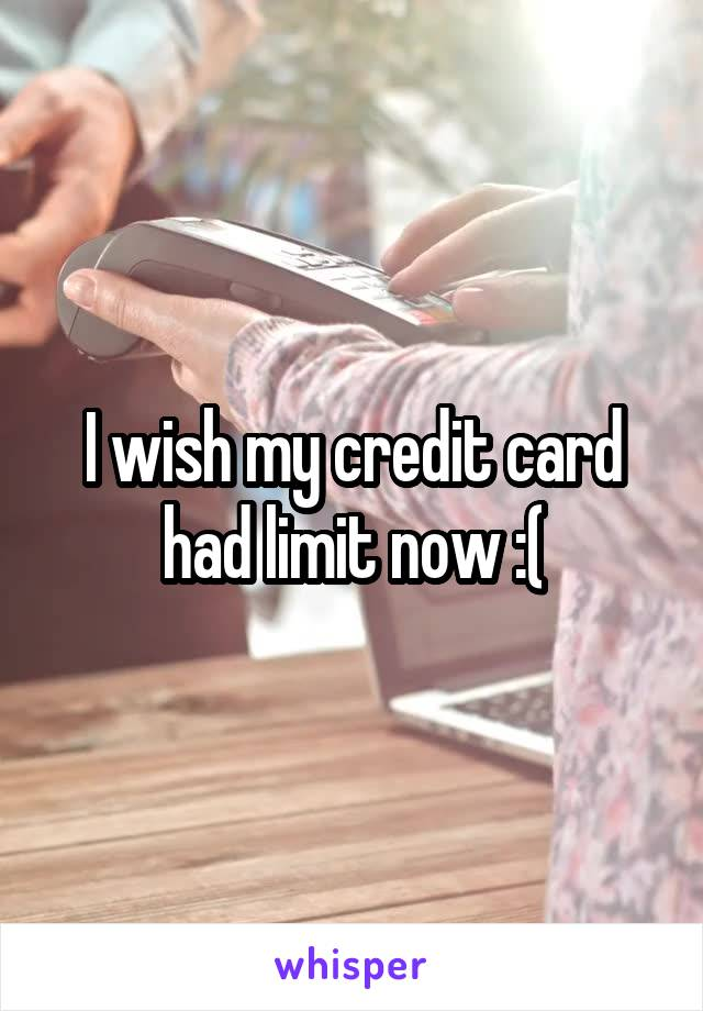 I wish my credit card had limit now :(