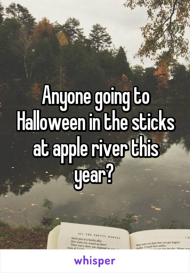 Anyone going to Halloween in the sticks at apple river this year?