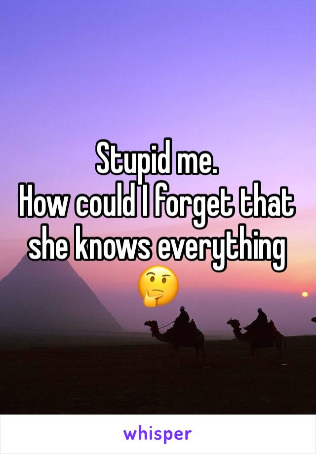 Stupid me. How could I forget that she knows everything 🤔
